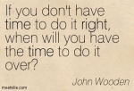 if-you-dont-have-time-to-do-it-right-when-will-you-have-the-time-to-do-it-over5