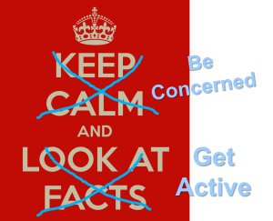 "Instead of keep calm and look at the facts, a sign for ""be concerned and get active"""