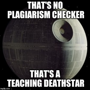 "picture of Star Wars deathstar with caption ""that's no plagiarism checker, that's a teaching death star"""