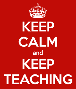 poster saying keep calm and keep teaching